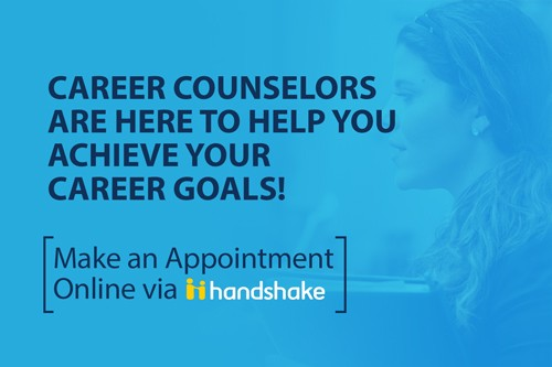 Career Counselors are here to help you achieve your career goals. Make an Appointment using Handshake.