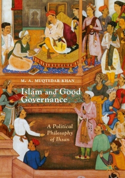 """Islam and Good Governance: A Political Philosophy of Ihsan,"" was published in April 2019"